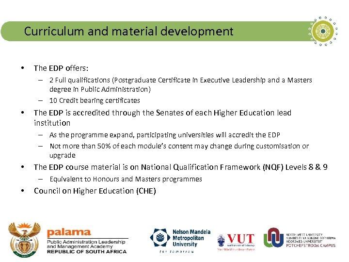 Curriculum and material development • The EDP offers: – 2 Full qualifications (Postgraduate Certificate