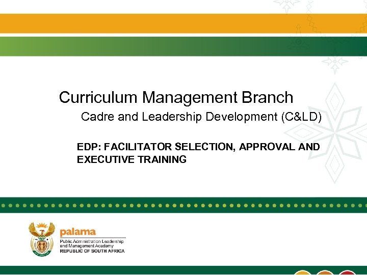 Curriculum Management Branch Cadre and Leadership Development (C&LD) EDP: FACILITATOR SELECTION, APPROVAL AND EXECUTIVE