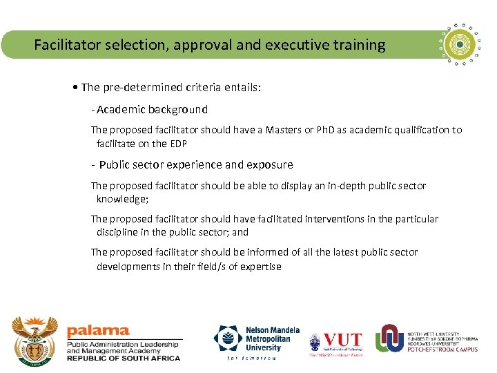 Facilitator selection, approval and executive training • The pre-determined criteria entails: - Academic background