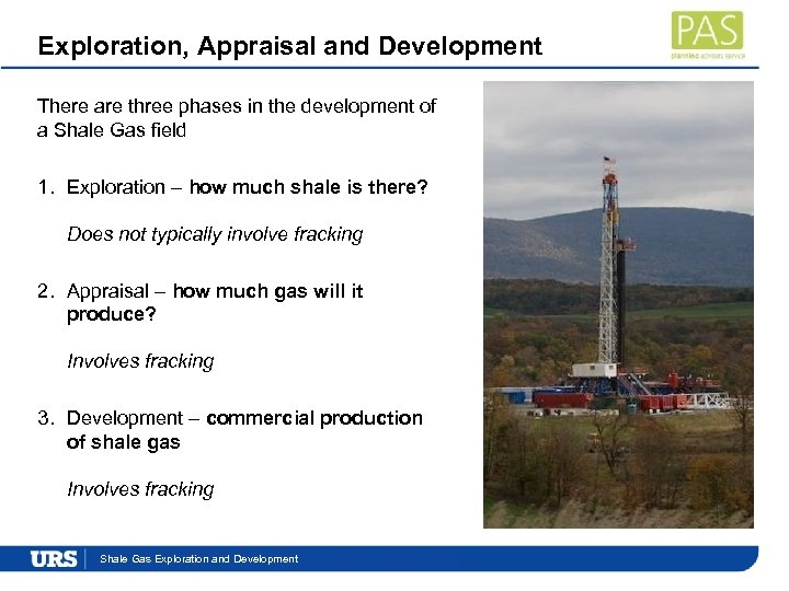 Exploration, Appraisal and Development There are three phases in the development of a Shale