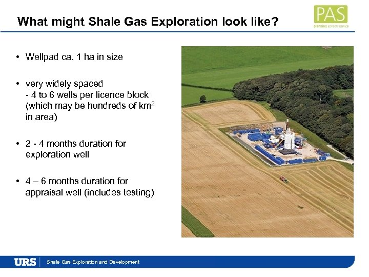 What might Shale Gas Exploration look like? • Wellpad ca. 1 ha in size