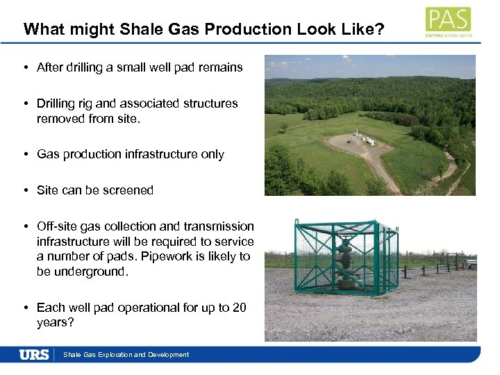 What might Shale Gas Production Look Like? • After drilling a small well pad