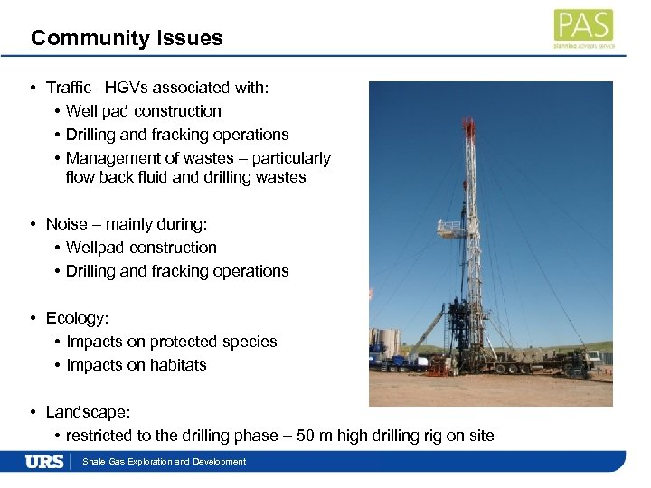 Community Issues • Traffic –HGVs associated with: • Well pad construction • Drilling and