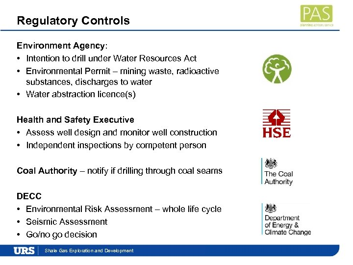 Regulatory Controls Environment Agency: • Intention to drill under Water Resources Act • Environmental