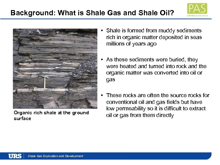 Background: What is Shale Gas and Shale Oil? • Shale is formed from muddy