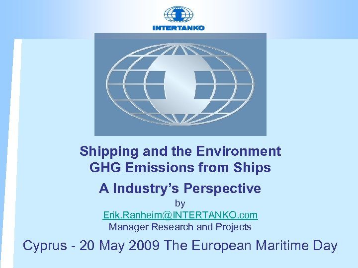 Shipping and the Environment GHG Emissions from Ships A Industry's Perspective by Erik. Ranheim@INTERTANKO.