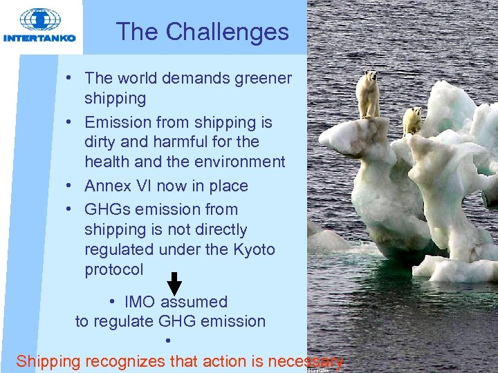 The Challenges • The world demands greener shipping • Emission from shipping is dirty
