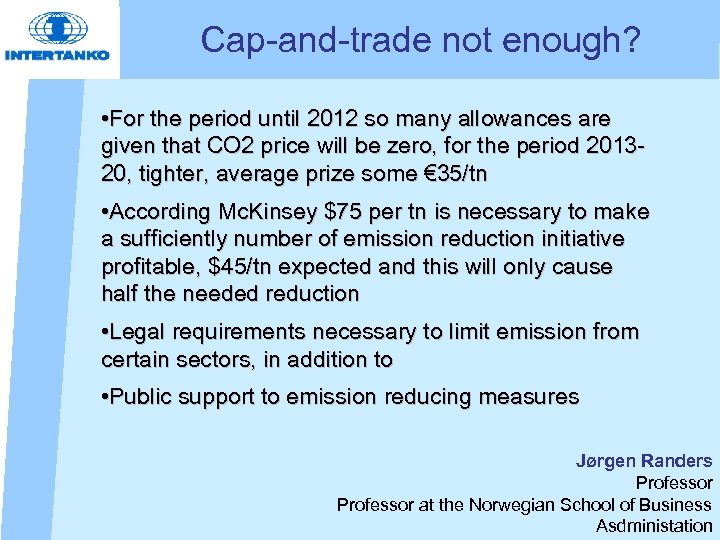 Cap-and-trade not enough? • For the period until 2012 so many allowances are given