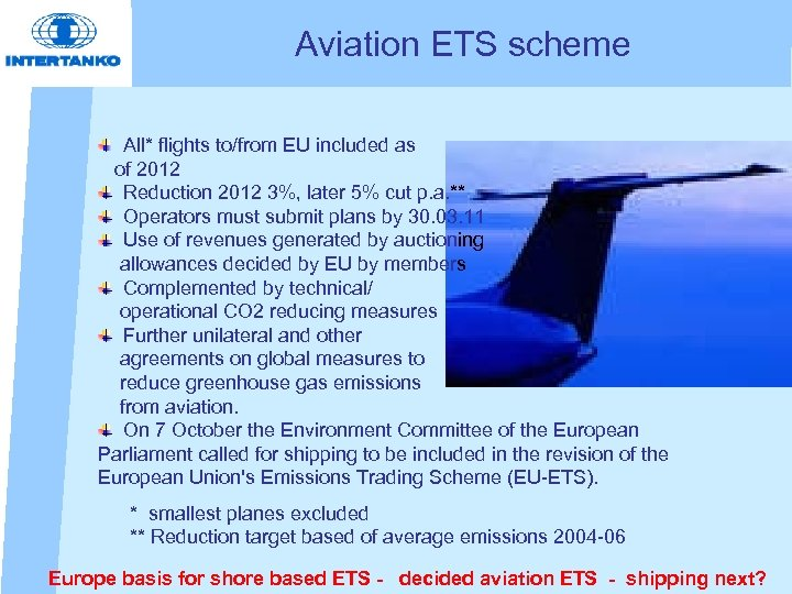Aviation ETS scheme All* flights to/from EU included as of 2012 Reduction 2012 3%,