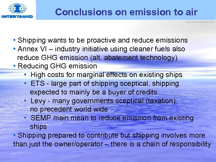 Conclusions on emission to air • Shipping wants to be proactive and reduce emissions