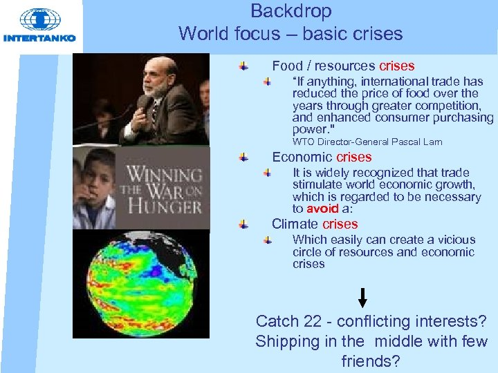 "Backdrop World focus – basic crises Food / resources crises ""If anything, international trade"
