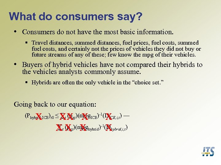 What do consumers say? • Consumers do not have the most basic information. §