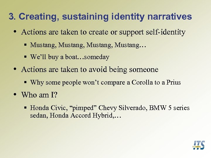 3. Creating, sustaining identity narratives • Actions are taken to create or support self-identity