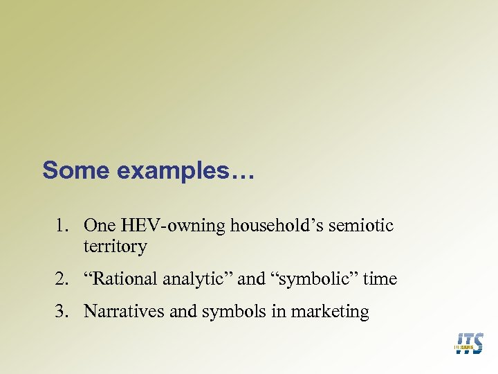 "Some examples… 1. One HEV-owning household's semiotic territory 2. ""Rational analytic"" and ""symbolic"" time"
