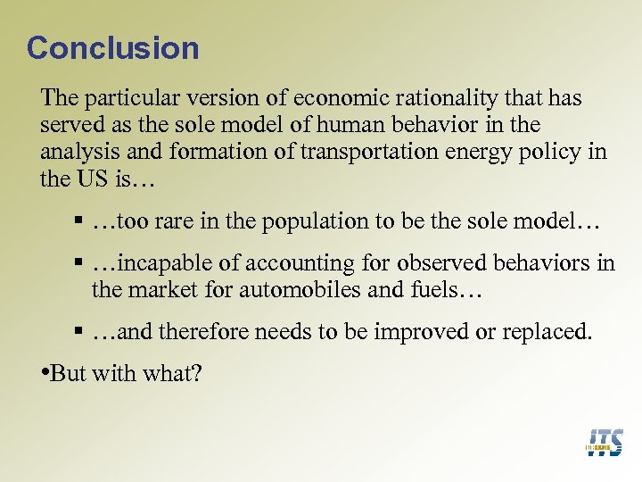 Conclusion The particular version of economic rationality that has served as the sole model