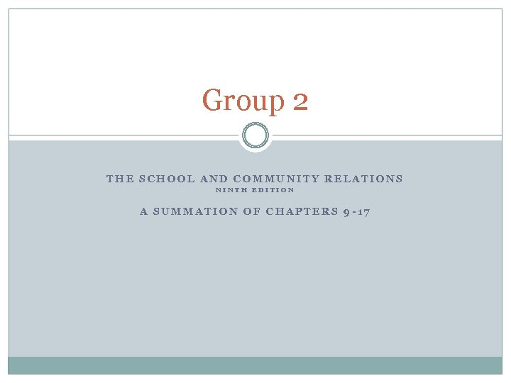 Group 2 THE SCHOOL AND COMMUNITY RELATIONS NINTH EDITION A SUMMATION OF CHAPTERS 9