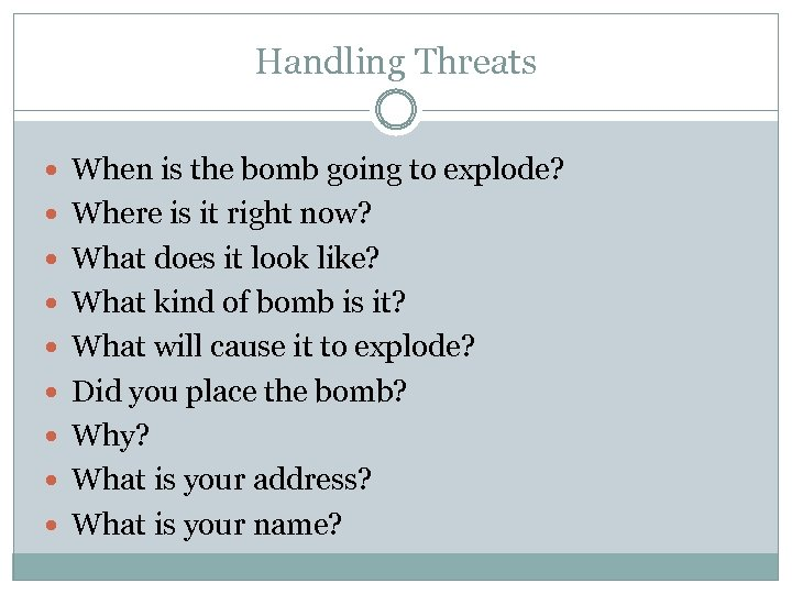 Handling Threats When is the bomb going to explode? Where is it right now?
