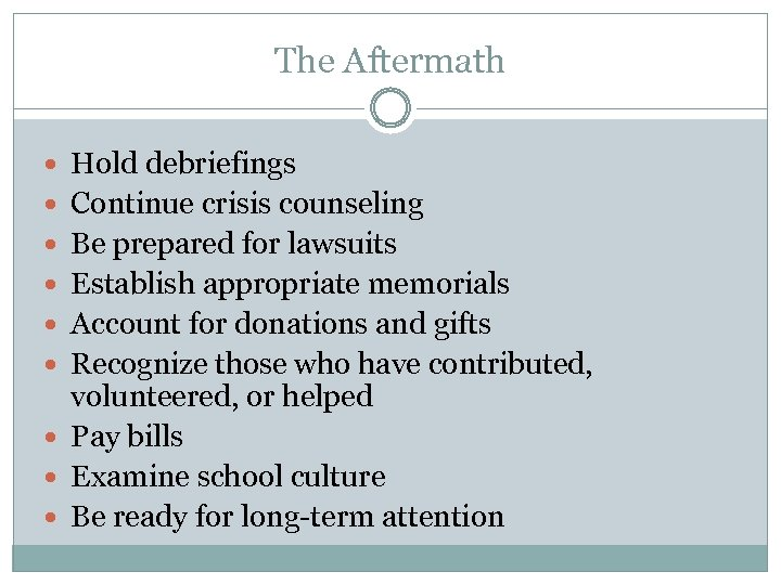 The Aftermath Hold debriefings Continue crisis counseling Be prepared for lawsuits Establish appropriate memorials