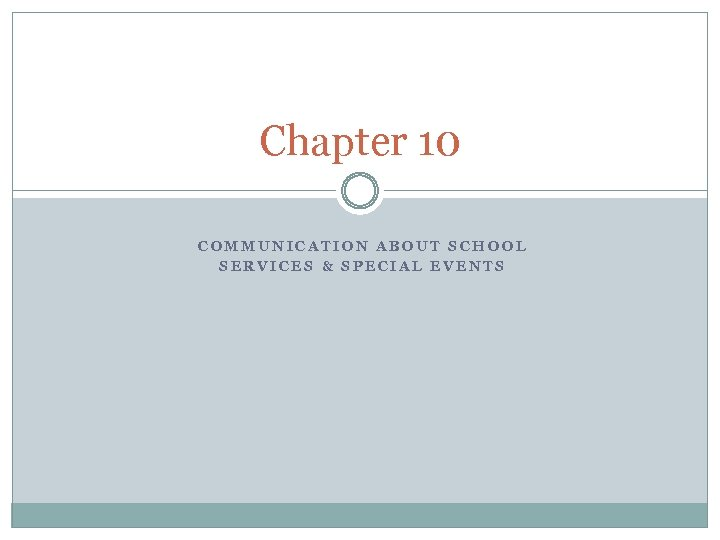 Chapter 10 COMMUNICATION ABOUT SCHOOL SERVICES & SPECIAL EVENTS