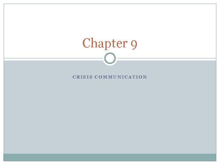 Chapter 9 CRISIS COMMUNICATION