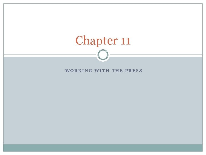 Chapter 11 WORKING WITH THE PRESS