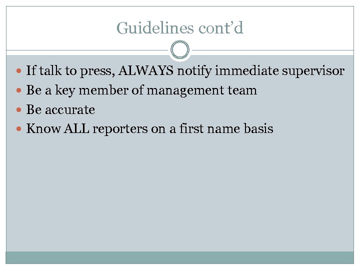 Guidelines cont'd If talk to press, ALWAYS notify immediate supervisor Be a key member