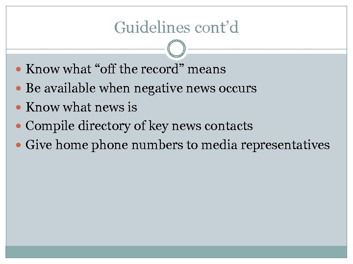 """Guidelines cont'd Know what """"off the record"""" means Be available when negative news occurs"""