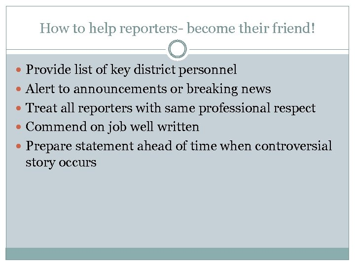 How to help reporters- become their friend! Provide list of key district personnel Alert