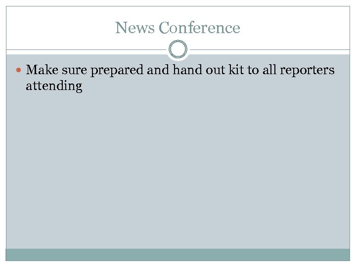 News Conference Make sure prepared and hand out kit to all reporters attending