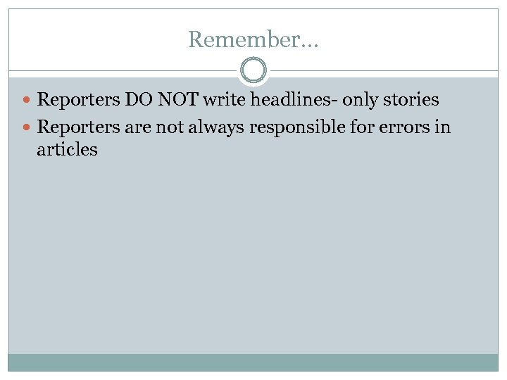 Remember… Reporters DO NOT write headlines- only stories Reporters are not always responsible for