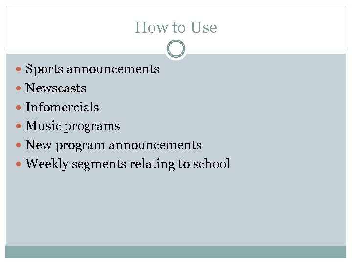 How to Use Sports announcements Newscasts Infomercials Music programs New program announcements Weekly segments