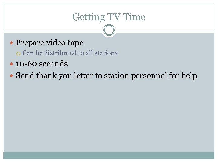 Getting TV Time Prepare video tape Can be distributed to all stations 10 -60