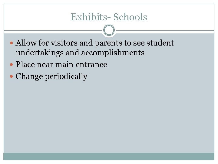 Exhibits- Schools Allow for visitors and parents to see student undertakings and accomplishments Place