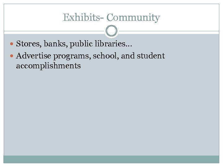 Exhibits- Community Stores, banks, public libraries… Advertise programs, school, and student accomplishments