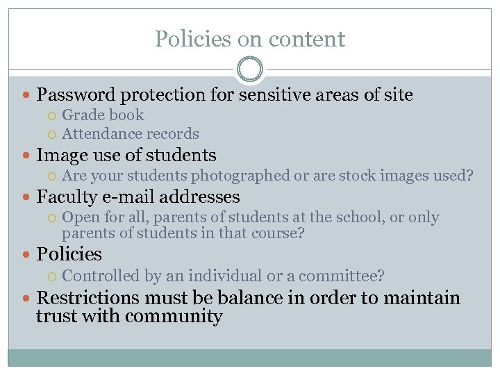 Policies on content Password protection for sensitive areas of site Grade book Attendance records