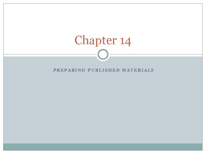 Chapter 14 PREPARING PUBLISHED MATERIALS