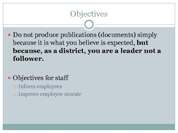Objectives Do not produce publications (documents) simply because it is what you believe is