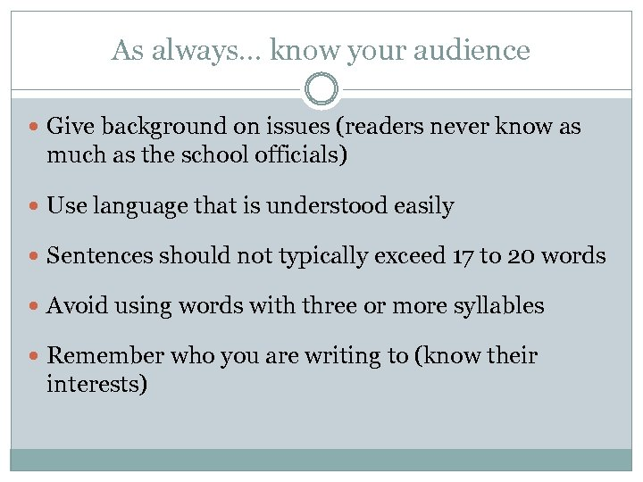 As always… know your audience Give background on issues (readers never know as much