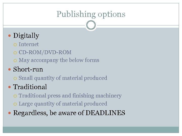 Publishing options Digitally Internet CD-ROM/DVD-ROM May accompany the below forms Short-run Small quantity of