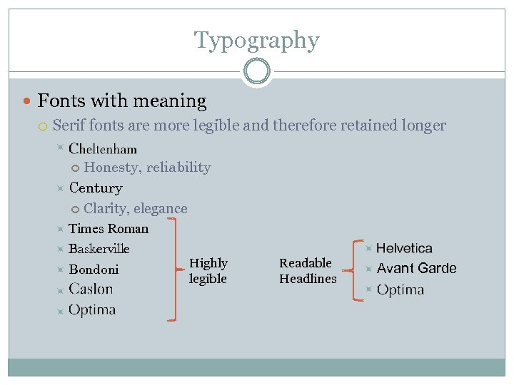 Typography Fonts with meaning Serif fonts are more legible and therefore retained longer Honesty,