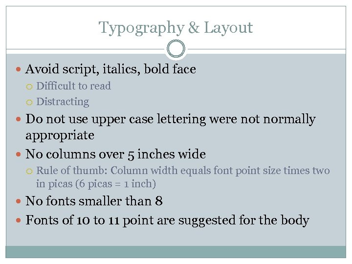 Typography & Layout Avoid script, italics, bold face Difficult to read Distracting Do not
