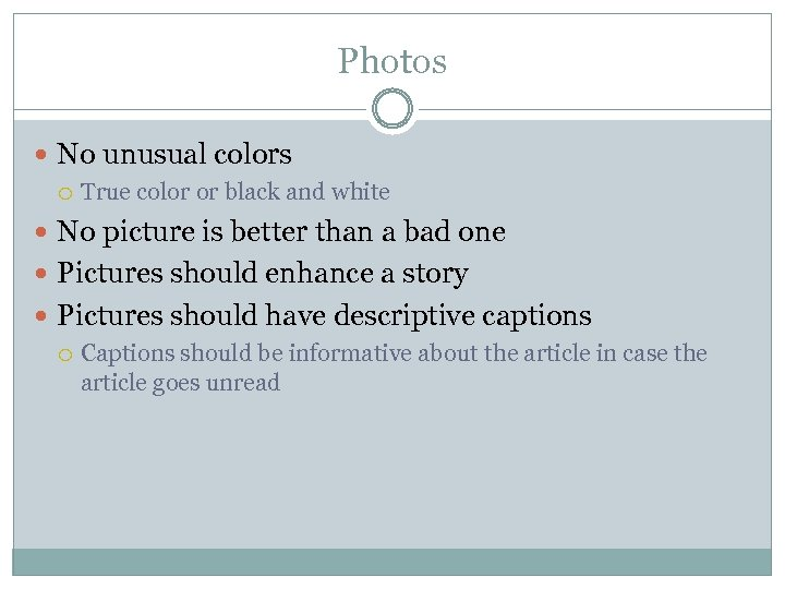 Photos No unusual colors True color or black and white No picture is better