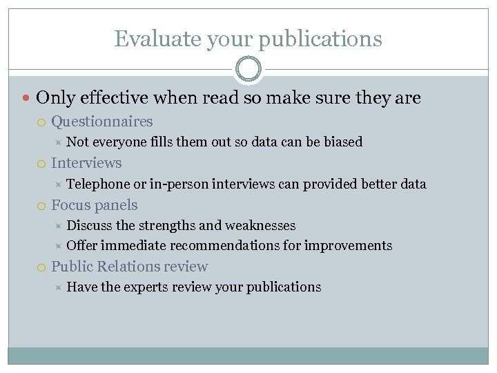 Evaluate your publications Only effective when read so make sure they are Questionnaires Not