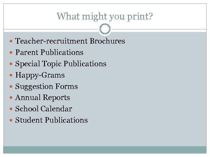 What might you print? Teacher-recruitment Brochures Parent Publications Special Topic Publications Happy-Grams Suggestion Forms