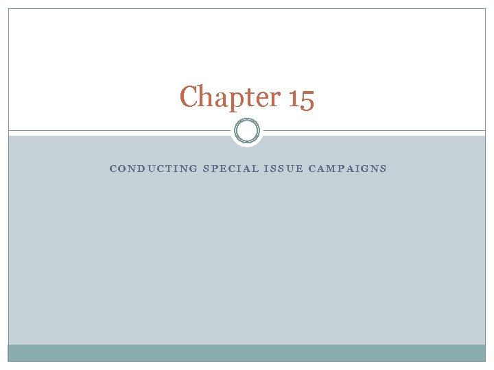 Chapter 15 CONDUCTING SPECIAL ISSUE CAMPAIGNS