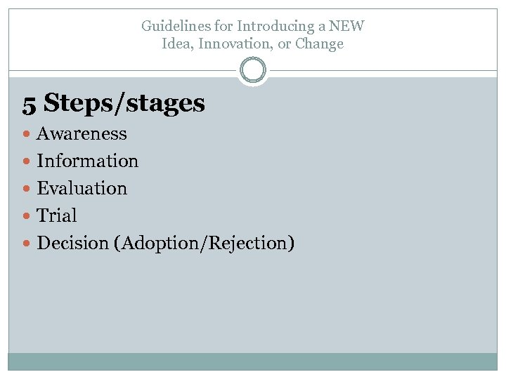 Guidelines for Introducing a NEW Idea, Innovation, or Change 5 Steps/stages Awareness Information Evaluation
