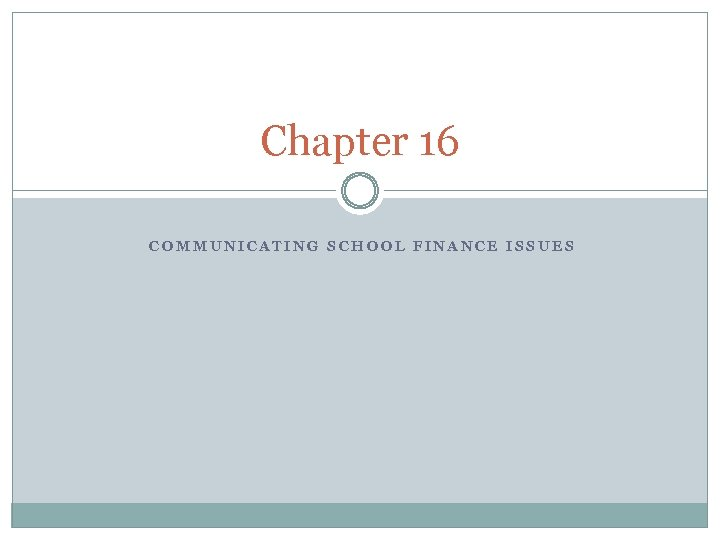 Chapter 16 COMMUNICATING SCHOOL FINANCE ISSUES
