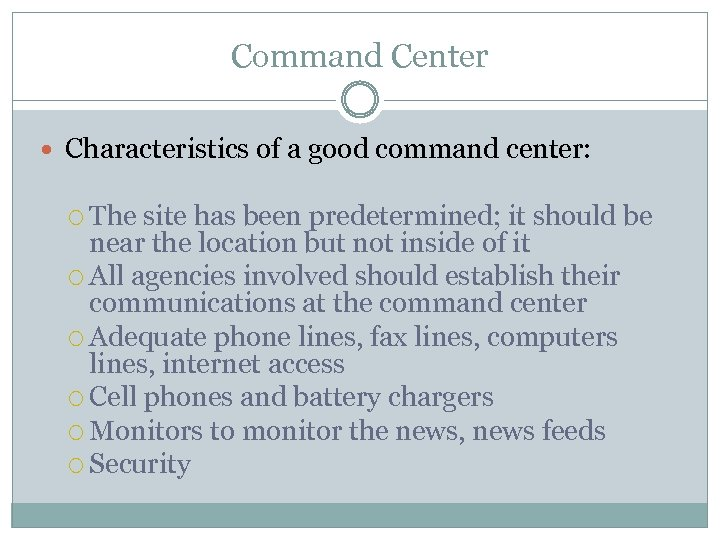 Command Center Characteristics of a good command center: The site has been predetermined; it