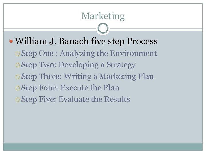 Marketing William J. Banach five step Process Step One : Analyzing the Environment Step