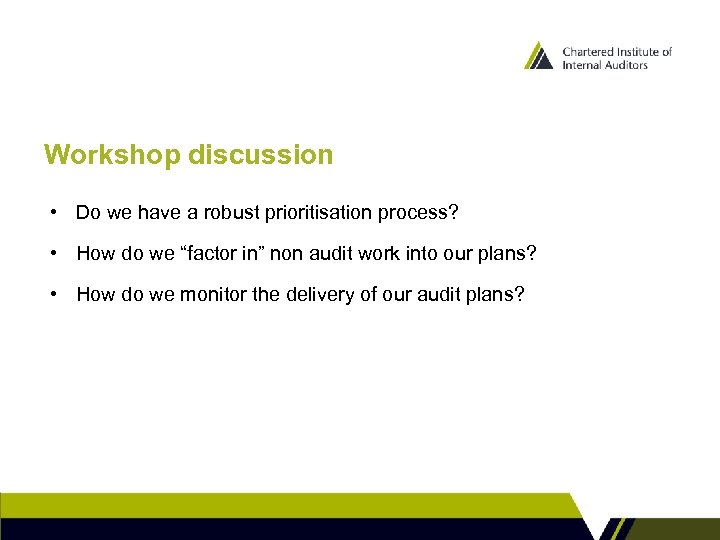 Workshop discussion • Do we have a robust prioritisation process? • How do we